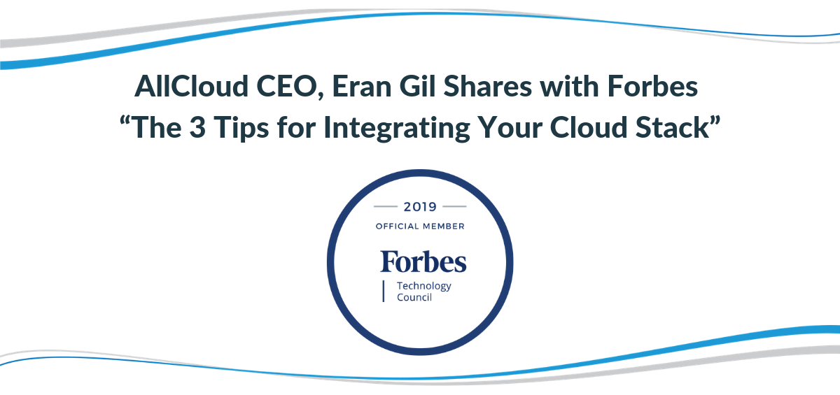 "AllCloud CEO, Eran Gil Shares with Forbes ""The 3 Tips for Integrating Your Cloud Stack"""